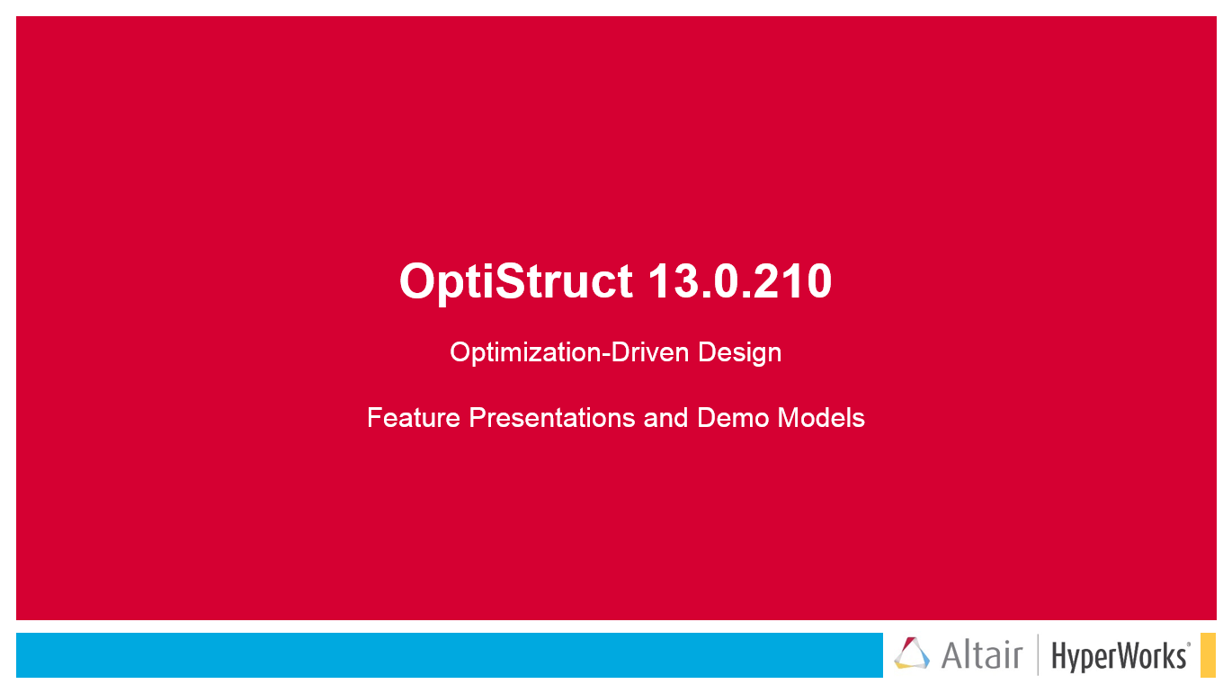 OptiStruct V13.0.210 Feature Presentations and Demo Models