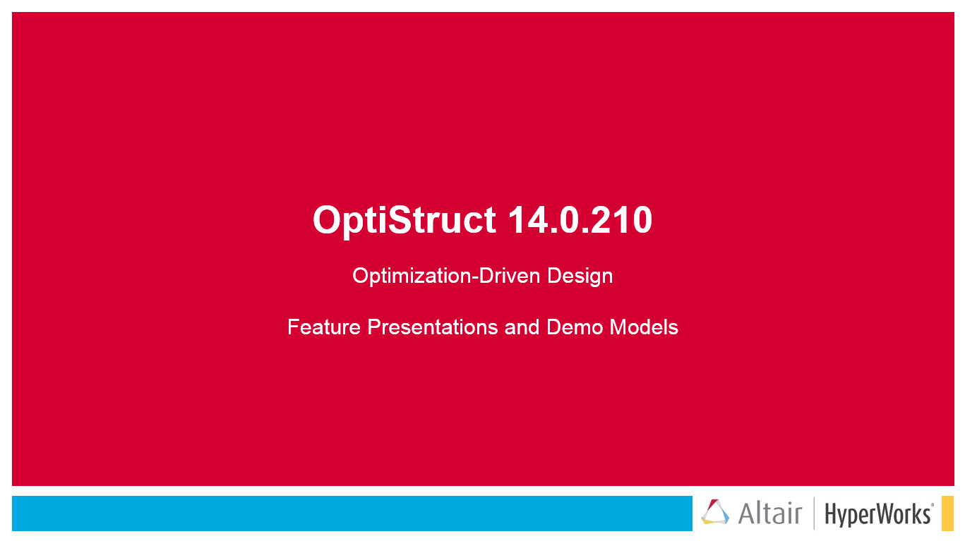 OptiStruct V14.0.210 Feature Presentations and Demo Models