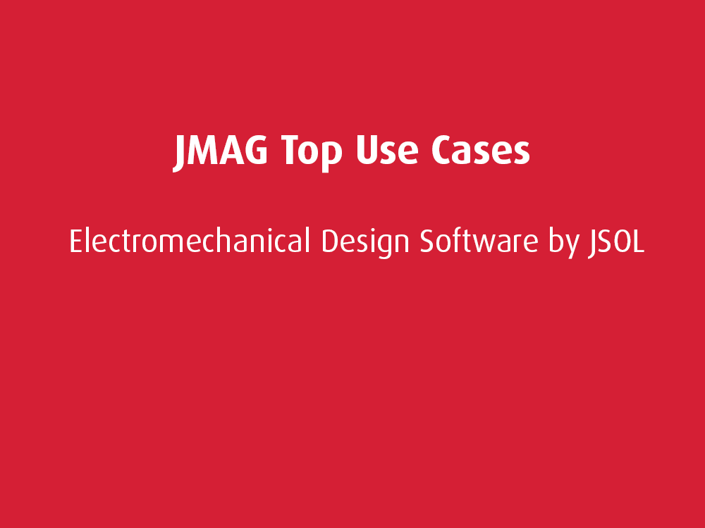 Top Use Cases: JMAG
