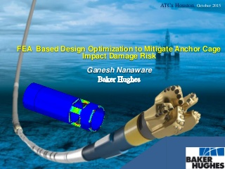 FEA Based Design Optimization to Mitigate Anchor Cage Impact Damage Risk