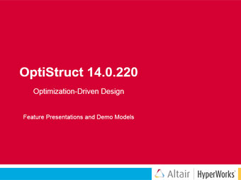 OptiStruct V14.0.220 Feature Presentations Demo Models