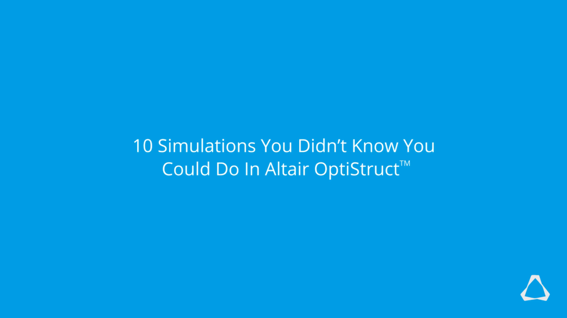 10 Things You Didn't Know You Could Do In Altair OptiStruct