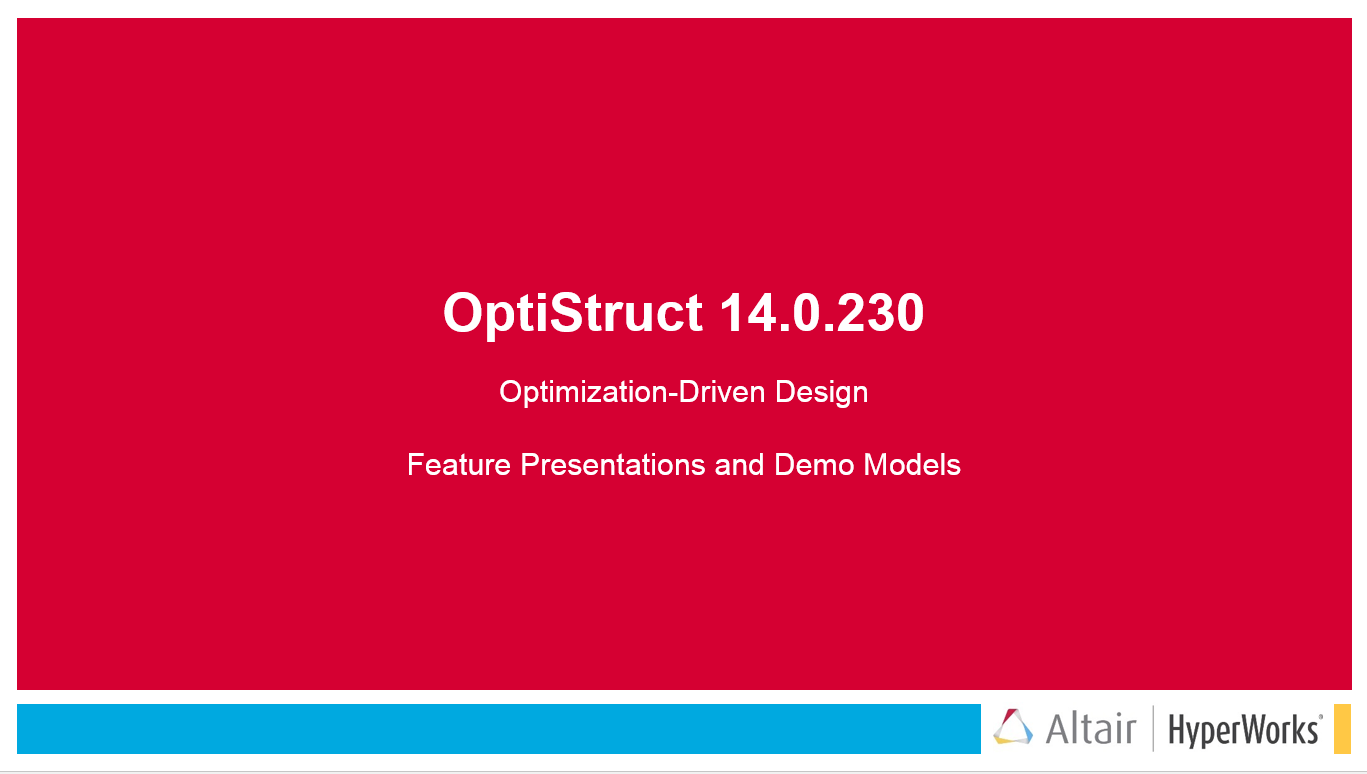 OptiStruct V14.0.230 Feature Presentations Demo Models