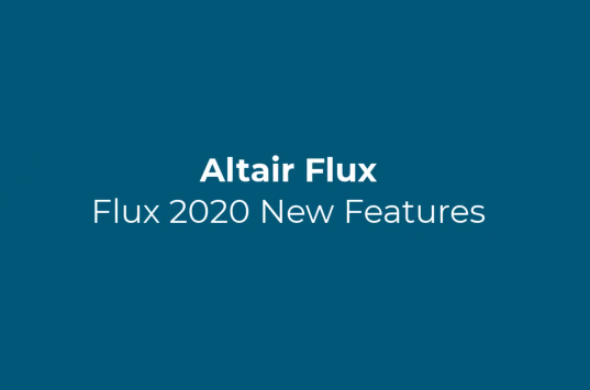 Altair Flux™ 2020 - New Features Presentation