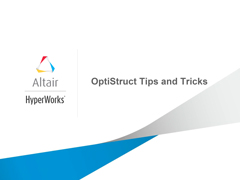 OptiStruct Tips and Tricks