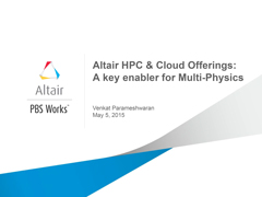 Altair HPC & Cloud Offerings: A key enabler for Multi-Physics - Americas ATC 2015 Workshop