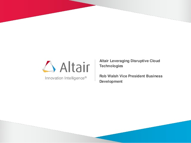 Altair Leveraging Disruptive Cloud Technologies